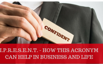 I.P.R.E.S.E.N.T. – HOW THIS ACRONYM CAN HELP IN BUSINESS AND LIFE